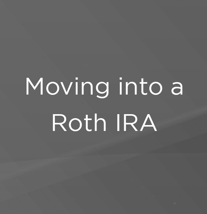 Moving into a Roth IRA