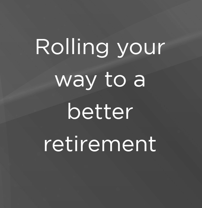 Rolling your way to a better retirement