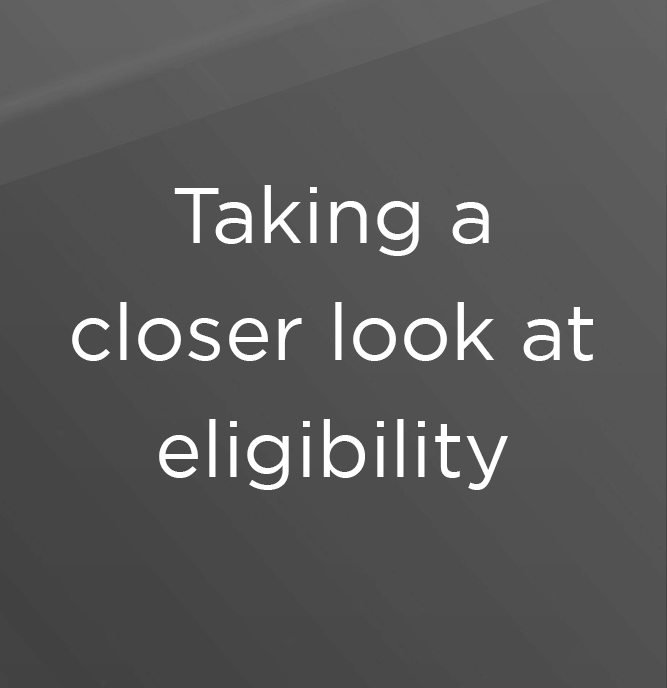 Taking a closer look at eligibility