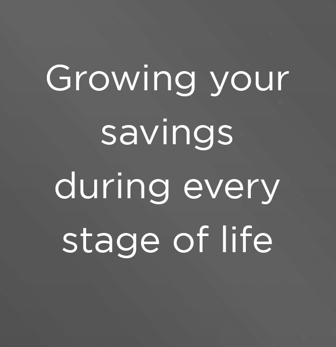 Growing your savings during every stage of life